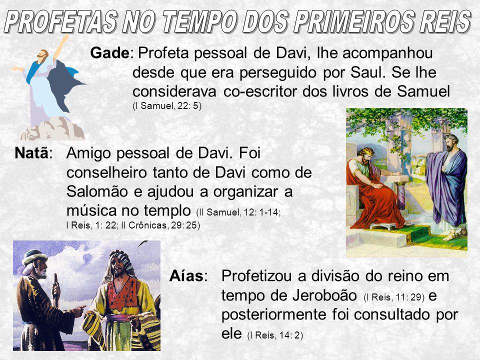 Gade:Profeta pessoal de Davi, lhe acompanhou desde que era perseguido por Saul. Se lhe considerava co-escritor dos livros de Samuel (I Samuel, 22: 5)