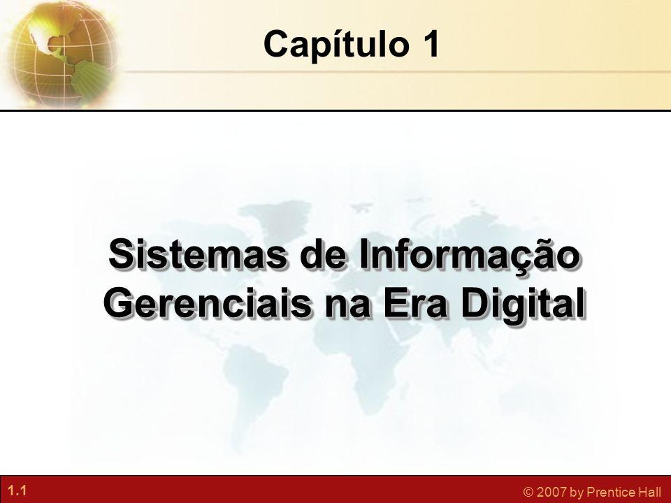 1.1 © 2007 by Prentice Hall Sistemas de Informação Gerenciais na Era Digital Capítulo 1