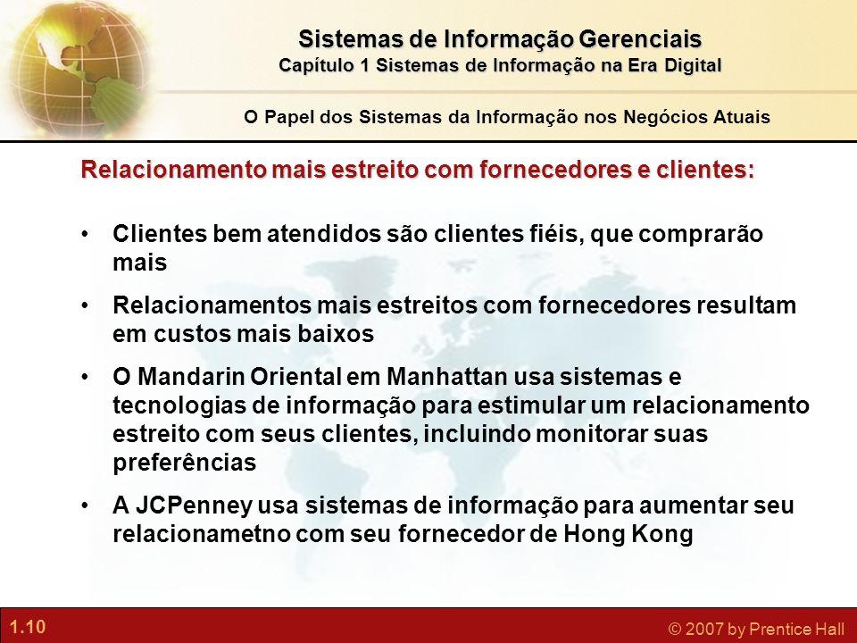 1.10 © 2007 by Prentice Hall Sistemas de Informação Gerenciais Capítulo 1 Sistemas de Informação na Era Digital Clientes bem atendidos são clientes fi