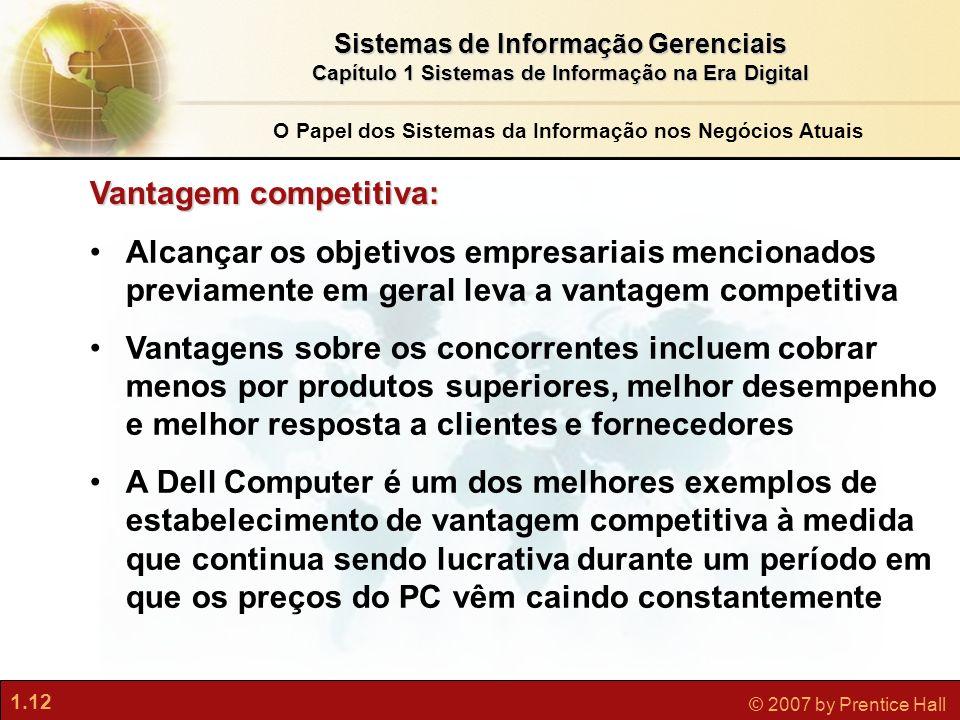 1.12 © 2007 by Prentice Hall Sistemas de Informação Gerenciais Capítulo 1 Sistemas de Informação na Era Digital Alcançar os objetivos empresariais men