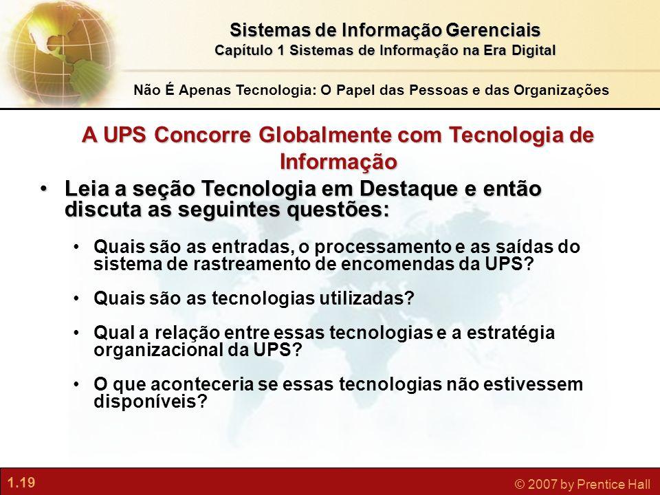 1.19 © 2007 by Prentice Hall Sistemas de Informação Gerenciais Capítulo 1 Sistemas de Informação na Era Digital A UPS Concorre Globalmente com Tecnolo