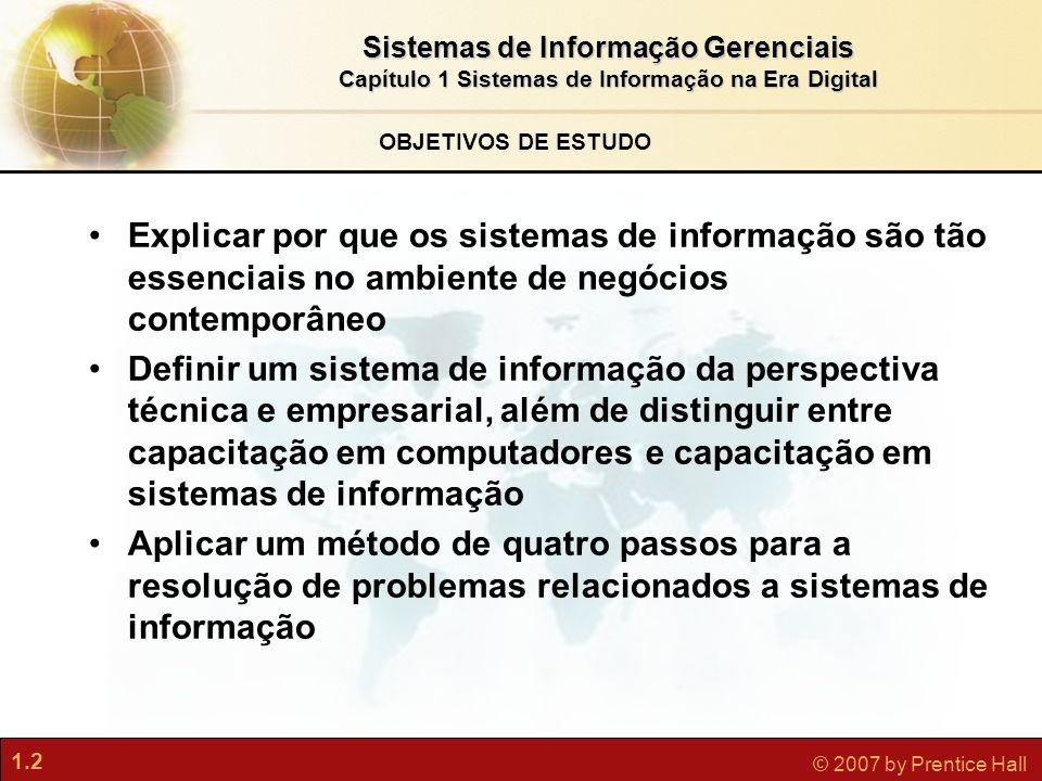 1.2 © 2007 by Prentice Hall Sistemas de Informação Gerenciais Capítulo 1 Sistemas de Informação na Era Digital OBJETIVOS DE ESTUDO Explicar por que os