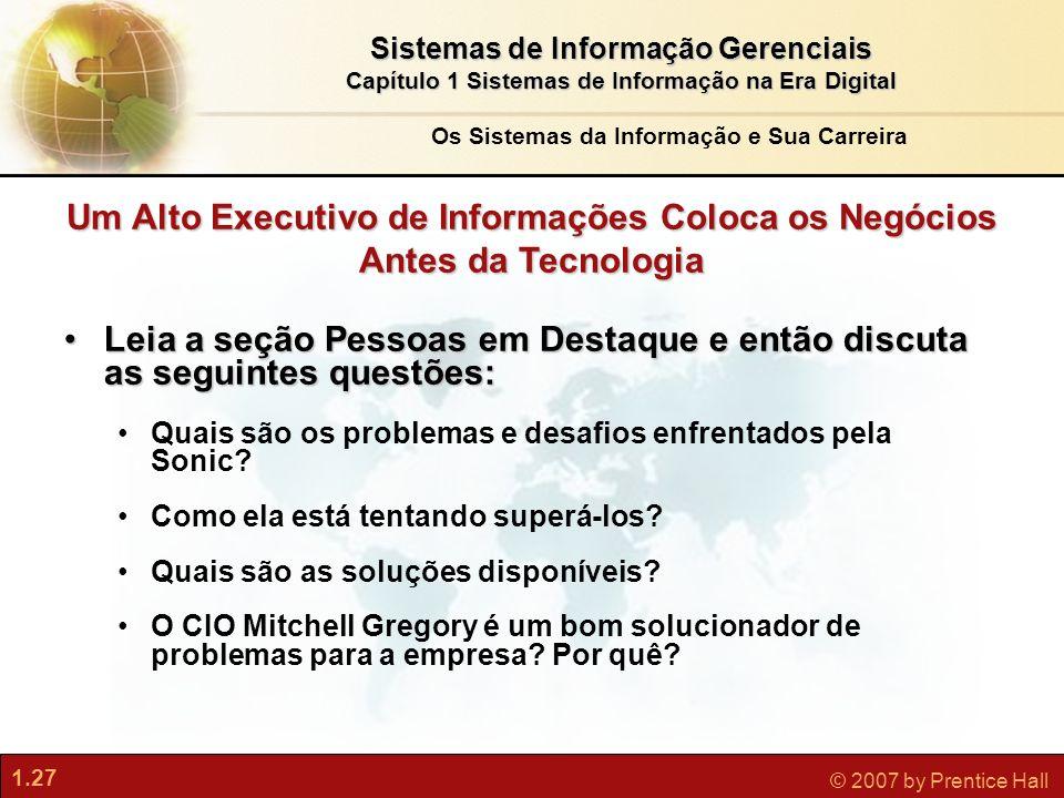 1.27 © 2007 by Prentice Hall Sistemas de Informação Gerenciais Capítulo 1 Sistemas de Informação na Era Digital Um Alto Executivo de Informações Coloc