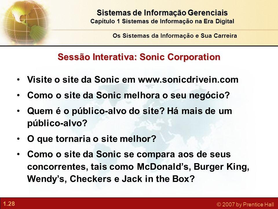 1.28 © 2007 by Prentice Hall Sistemas de Informação Gerenciais Capítulo 1 Sistemas de Informação na Era Digital Sessão Interativa: Sonic Corporation V