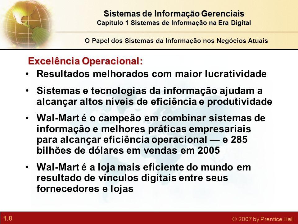 1.8 © 2007 by Prentice Hall Sistemas de Informação Gerenciais Capítulo 1 Sistemas de Informação na Era Digital Excelência Operacional: Resultados melh