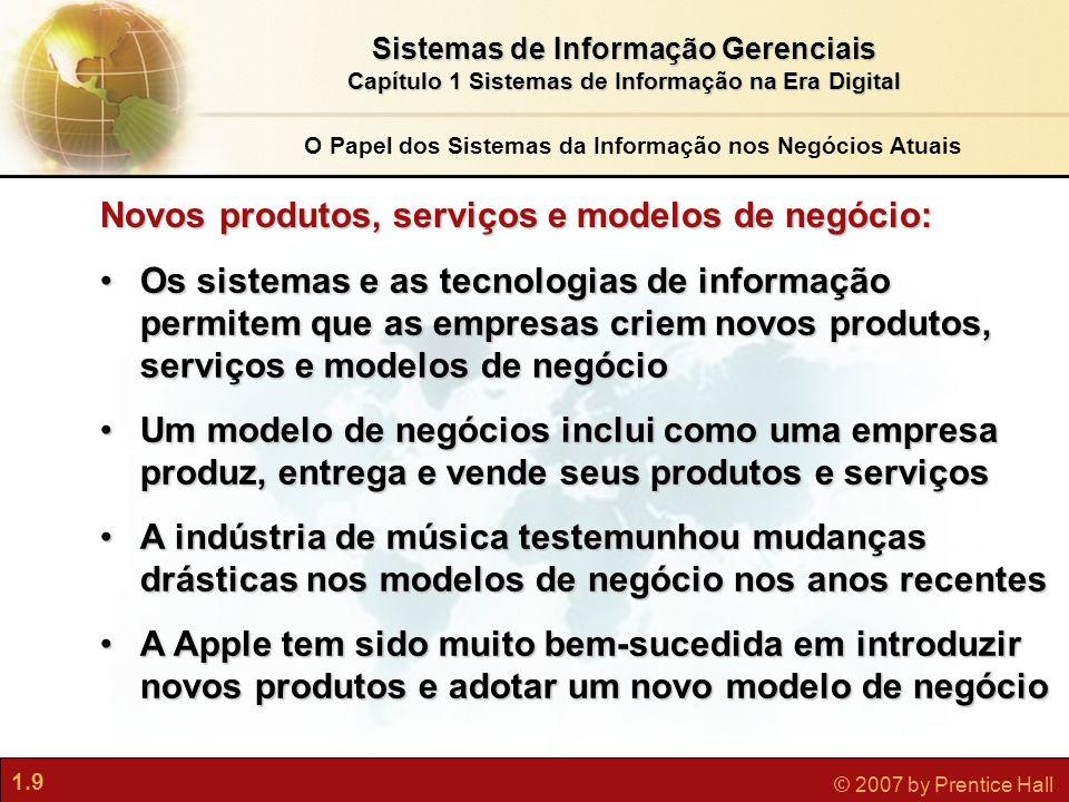 1.9 © 2007 by Prentice Hall Sistemas de Informação Gerenciais Capítulo 1 Sistemas de Informação na Era Digital Os sistemas e as tecnologias de informa