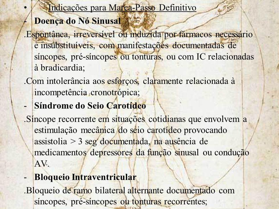 Indicações para Marca-Passo Definitivo -Doença do Nó Sinusal.Espontânea, irreversível ou induzida por fármacos necessário e insubstituíveis, com manif