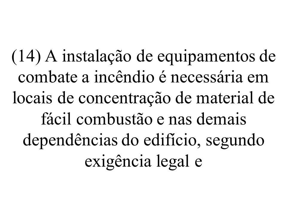 (15) Deve-se evitar o recobrimento, com material refletor de luz, dos tampos de mesa utilizado para trabalhos em que se escreve permanentemente.