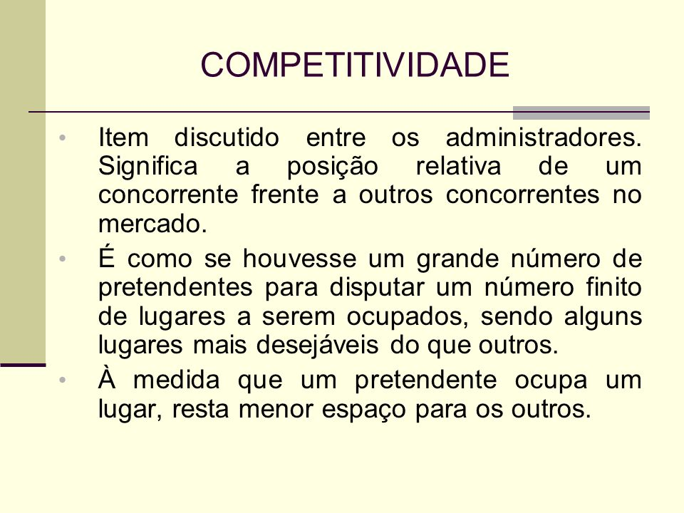 COMPETITIVIDADE Item discutido entre os administradores. Significa a posição relativa de um concorrente frente a outros concorrentes no mercado. É com