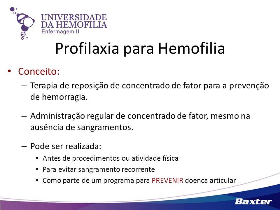Profilaxia para Hemofilia Conceito: – Terapia de reposição de concentrado de fator para a prevenção de hemorragia. – Administração regular de concentr