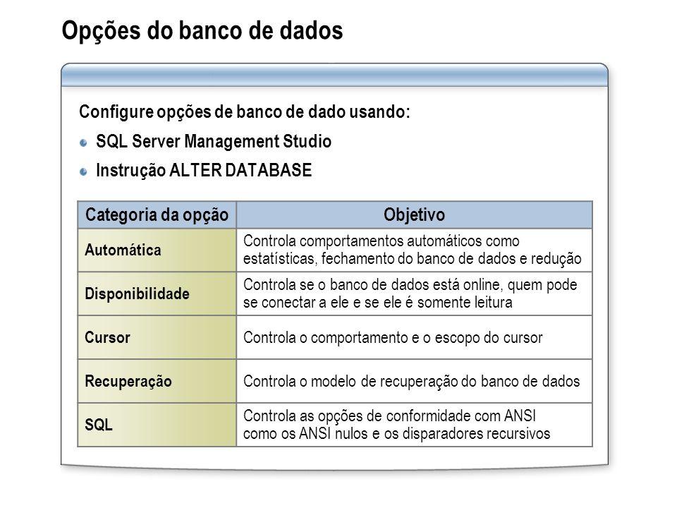 Opções do banco de dados Configure opções de banco de dado usando: SQL Server Management Studio Instrução ALTER DATABASE Categoria da opçãoObjetivo Au