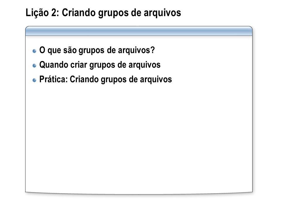 Lição 2: Criando grupos de arquivos O que são grupos de arquivos? Quando criar grupos de arquivos Prática: Criando grupos de arquivos