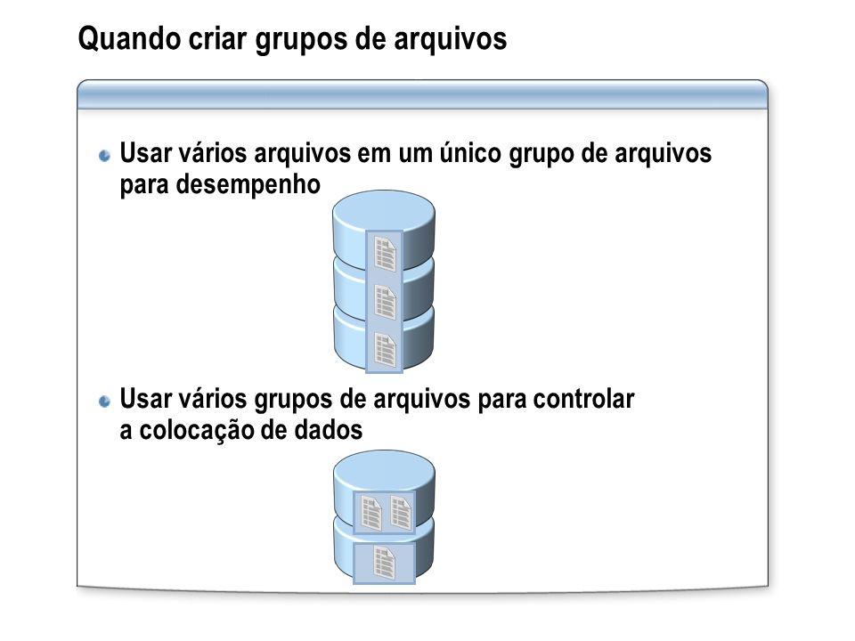 Usar vários arquivos em um único grupo de arquivos para desempenho Usar vários grupos de arquivos para controlar a colocação de dados Quando criar gru