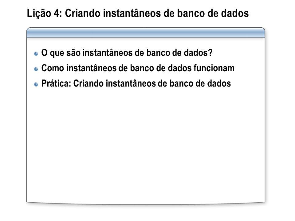 Lição 4: Criando instantâneos de banco de dados O que são instantâneos de banco de dados? Como instantâneos de banco de dados funcionam Prática: Crian