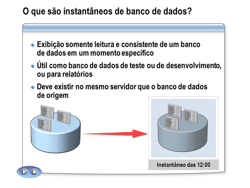O que são instantâneos de banco de dados? Exibição somente leitura e consistente de um banco de dados em um momento específico Útil como banco de dado