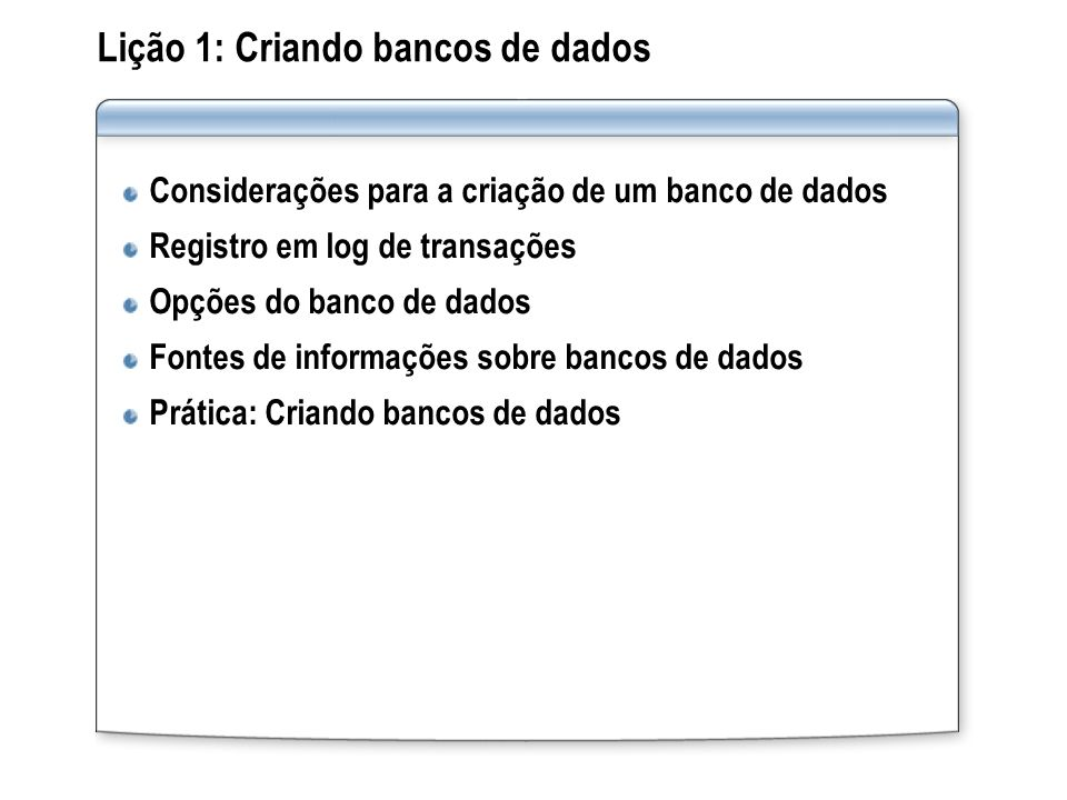 Lição 1: Criando bancos de dados Considerações para a criação de um banco de dados Registro em log de transações Opções do banco de dados Fontes de in