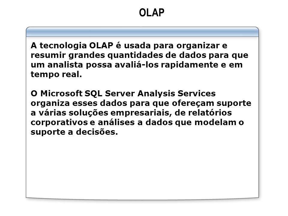 OLAP A tecnologia OLAP é usada para organizar e resumir grandes quantidades de dados para que um analista possa avaliá-los rapidamente e em tempo real