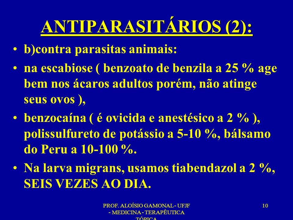 PROF. ALOÍSIO GAMONAL - UFJF - MEDICINA - TERAPÊUTICA TÓPICA 10 ANTIPARASITÁRIOS (2): b)contra parasitas animais: na escabiose ( benzoato de benzila a