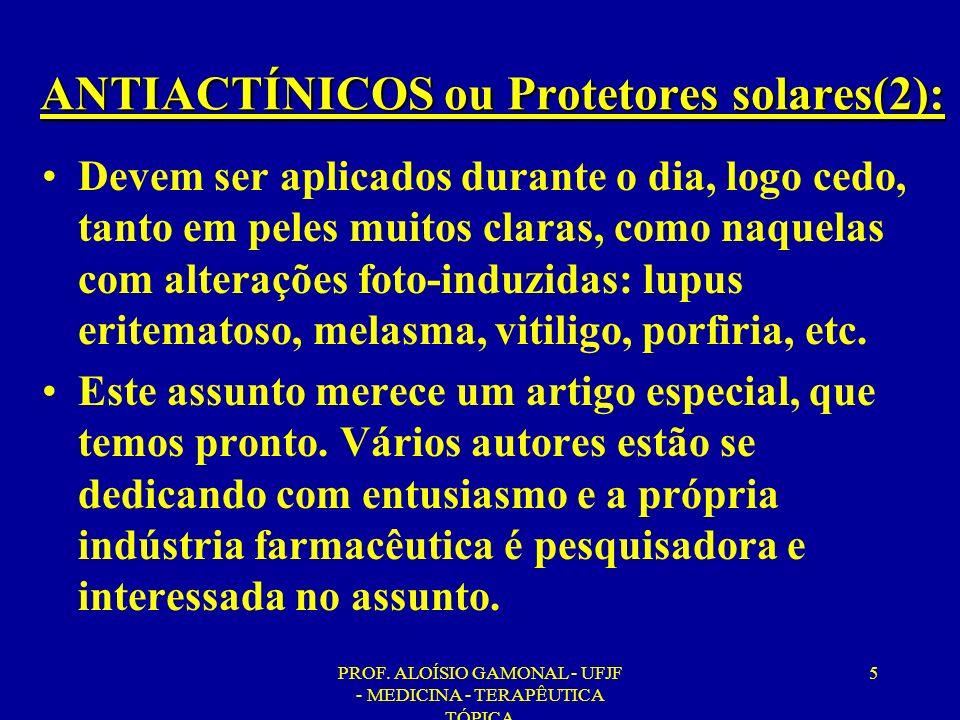 PROF. ALOÍSIO GAMONAL - UFJF - MEDICINA - TERAPÊUTICA TÓPICA 5 ANTIACTÍNICOS ou Protetores solares(2): Devem ser aplicados durante o dia, logo cedo, t