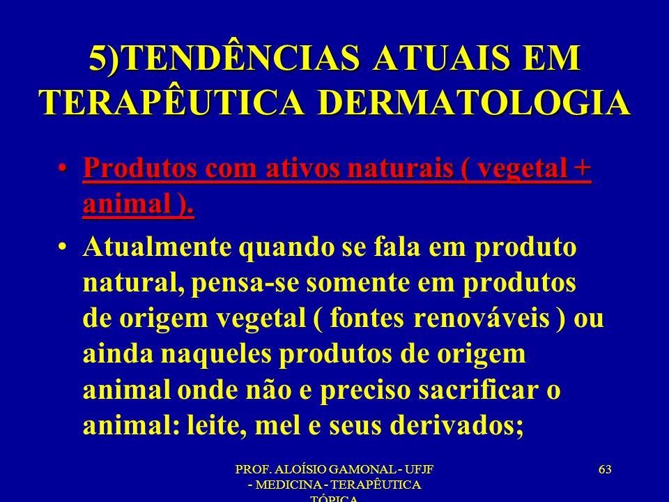 PROF. ALOÍSIO GAMONAL - UFJF - MEDICINA - TERAPÊUTICA TÓPICA 63 5)TENDÊNCIAS ATUAIS EM TERAPÊUTICA DERMATOLOGIA Produtos com ativos naturais ( vegetal