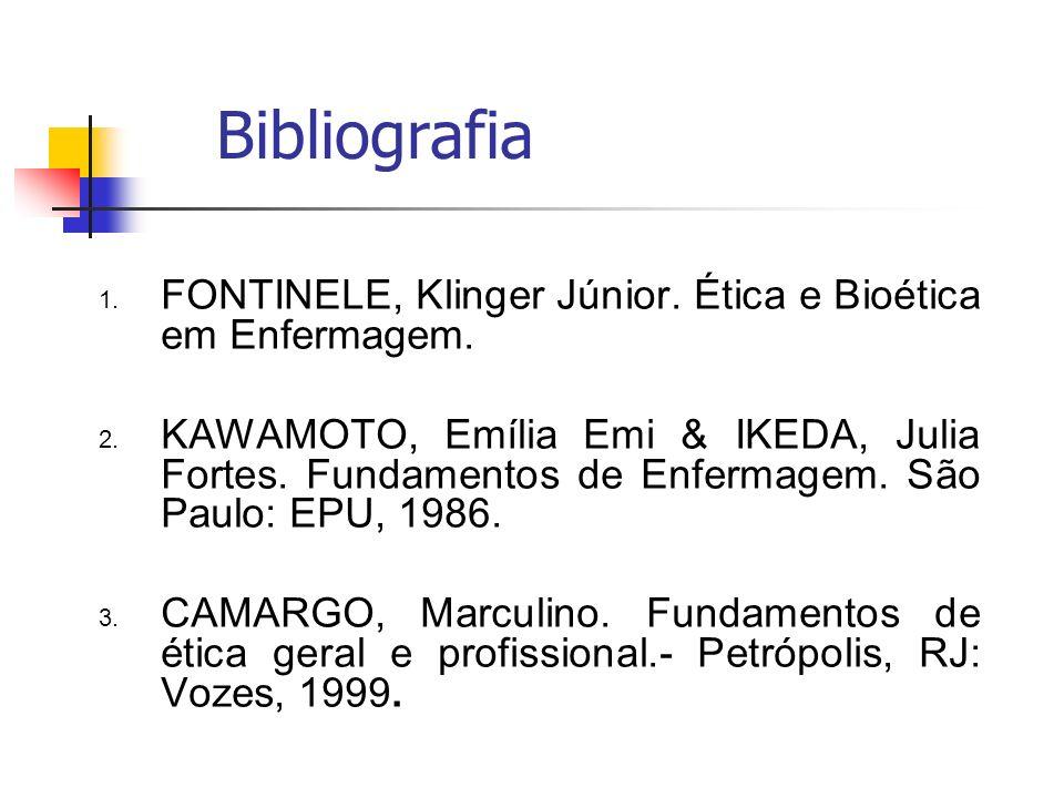 Bibliografia 1. FONTINELE, Klinger Júnior. Ética e Bioética em Enfermagem. 2. KAWAMOTO, Emília Emi & IKEDA, Julia Fortes. Fundamentos de Enfermagem. S