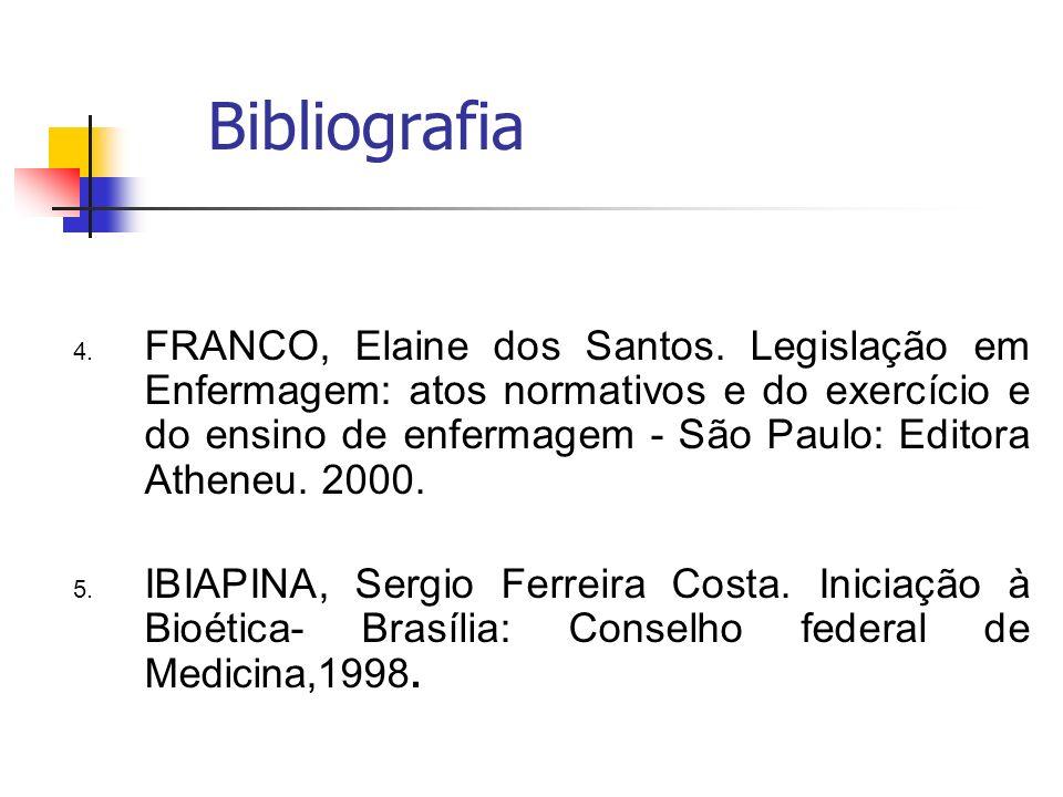 Bibliografia 4. FRANCO, Elaine dos Santos. Legislação em Enfermagem: atos normativos e do exercício e do ensino de enfermagem - São Paulo: Editora Ath