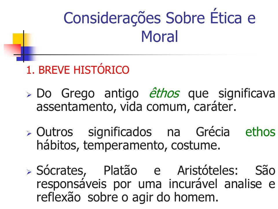 Considerações Sobre Ética e Moral 1. BREVE HISTÓRICO Do Grego antigo êthos que significava assentamento, vida comum, caráter. Outros significados na G