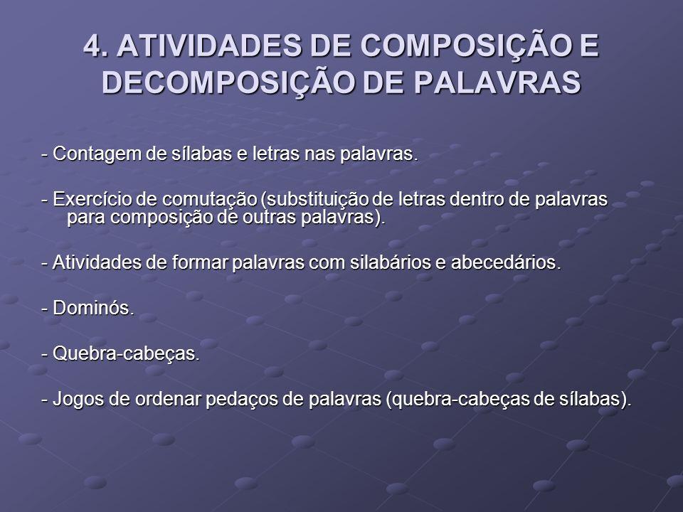 4. ATIVIDADES DE COMPOSIÇÃO E DECOMPOSIÇÃO DE PALAVRAS - Contagem de sílabas e letras nas palavras. - Exercício de comutação (substituição de letras d