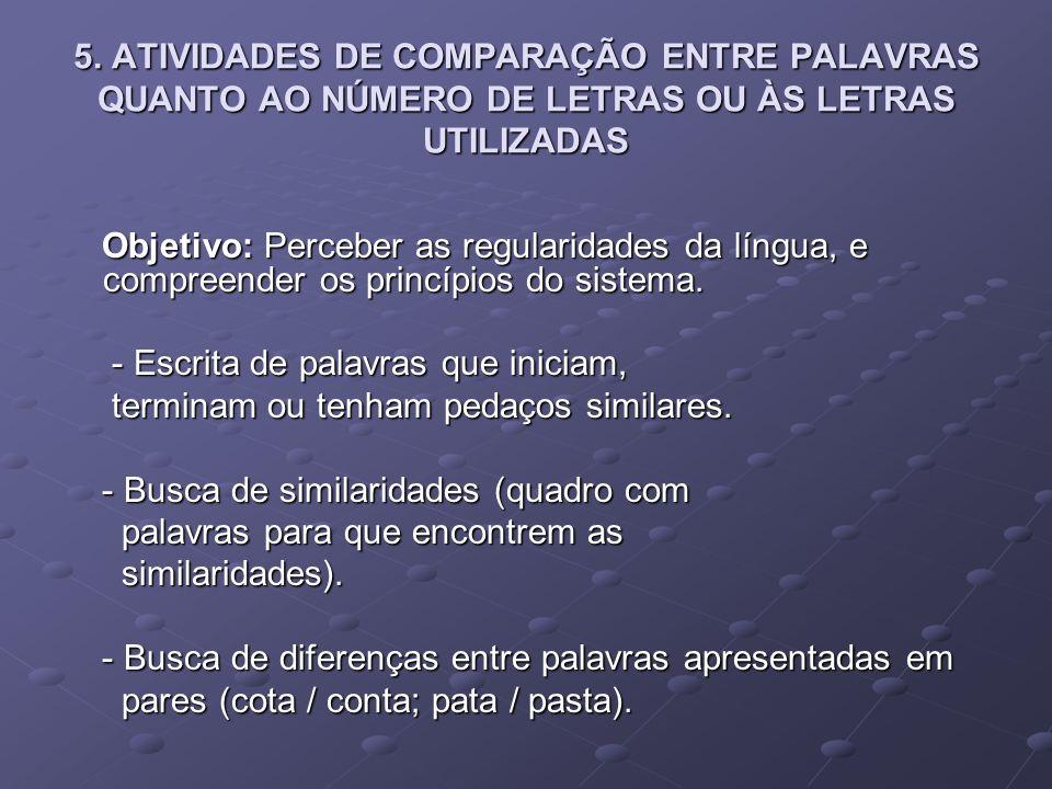 5. ATIVIDADES DE COMPARAÇÃO ENTRE PALAVRAS QUANTO AO NÚMERO DE LETRAS OU ÀS LETRAS UTILIZADAS Objetivo: Perceber as regularidades da língua, e compree