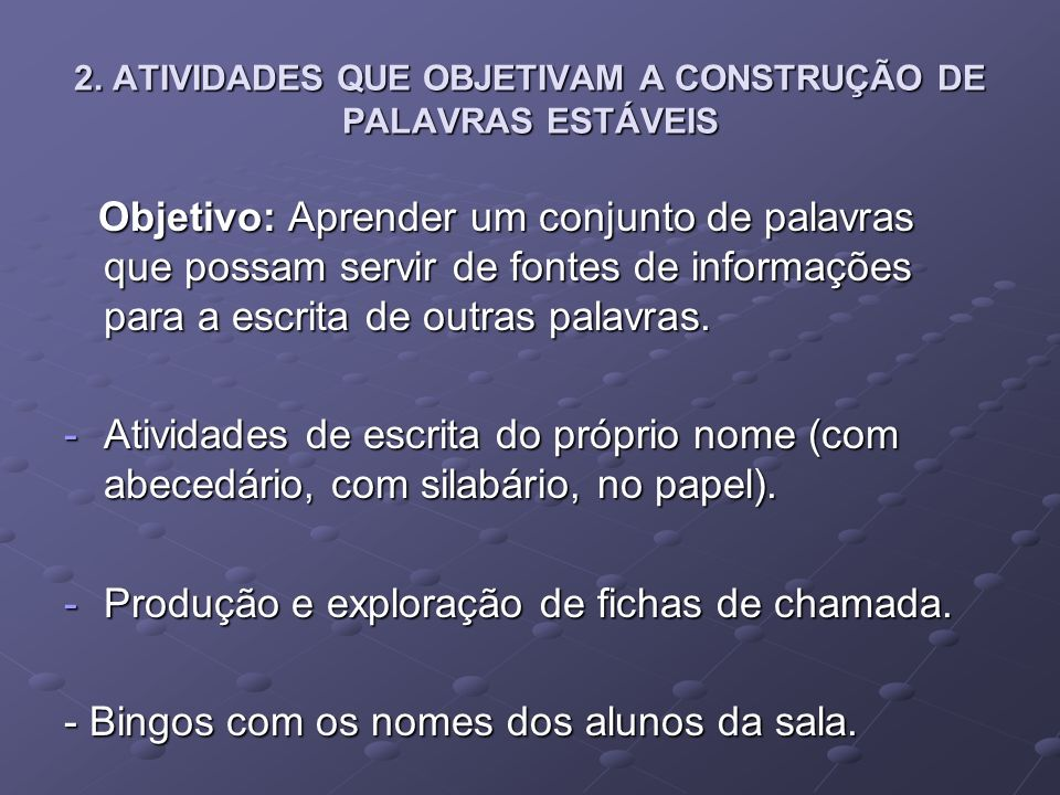 2. ATIVIDADES QUE OBJETIVAM A CONSTRUÇÃO DE PALAVRAS ESTÁVEIS Objetivo: Aprender um conjunto de palavras que possam servir de fontes de informações pa