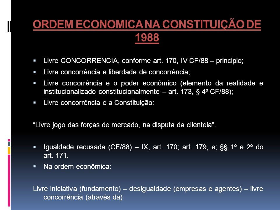 ORDEM ECONOMICA NA CONSTITUIÇÃO DE 1988 Livre CONCORRENCIA, conforme art. 170, IV CF/88 – principio; Livre concorrência e liberdade de concorrência; L