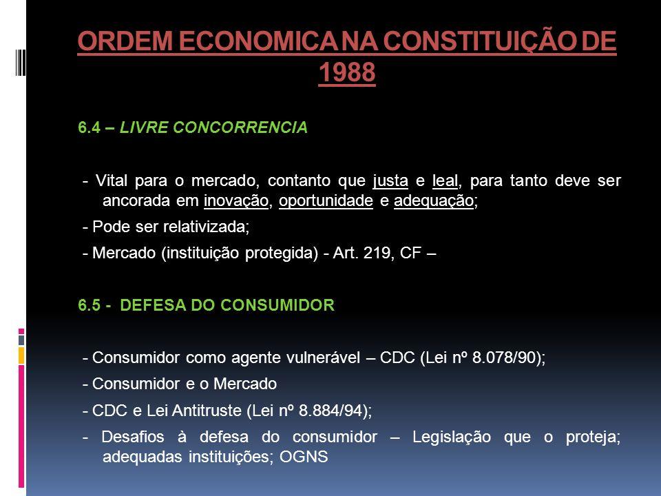 ORDEM ECONOMICA NA CONSTITUIÇÃO DE 1988 6.4 – LIVRE CONCORRENCIA - Vital para o mercado, contanto que justa e leal, para tanto deve ser ancorada em in