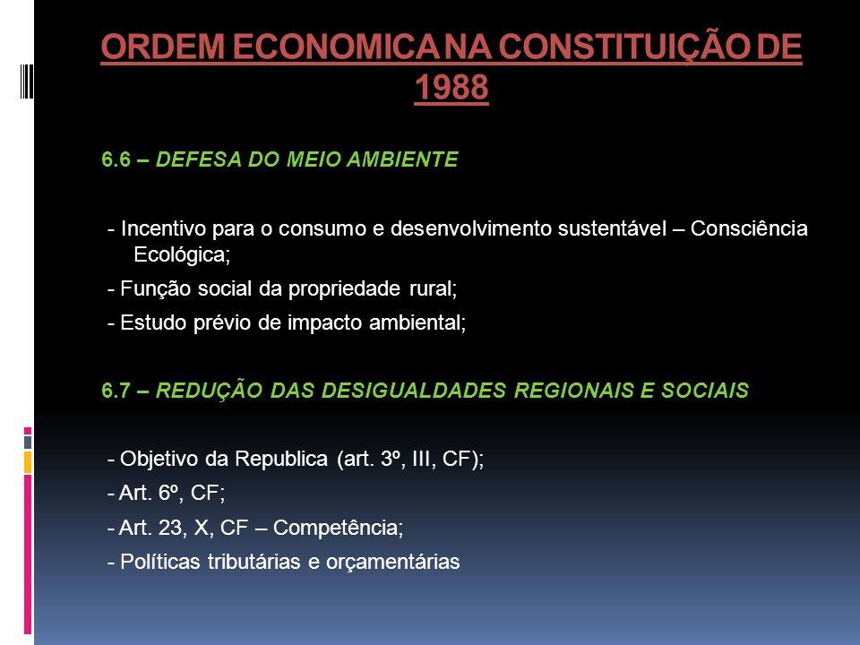 ORDEM ECONOMICA NA CONSTITUIÇÃO DE 1988 6.6 – DEFESA DO MEIO AMBIENTE - Incentivo para o consumo e desenvolvimento sustentável – Consciência Ecológica