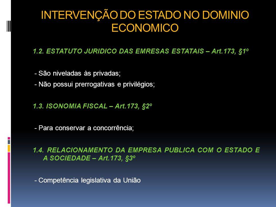 INTERVENÇÃO DO ESTADO NO DOMINIO ECONOMICO 1.2. ESTATUTO JURIDICO DAS EMRESAS ESTATAIS – Art.173, §1º - São niveladas às privadas; - Não possui prerro