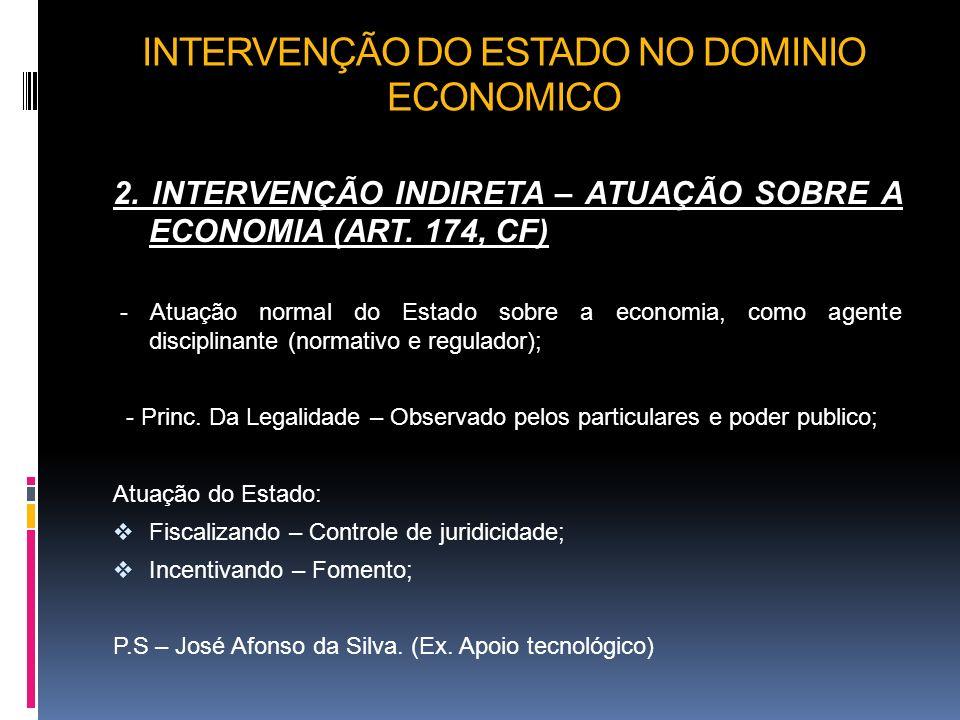 INTERVENÇÃO DO ESTADO NO DOMINIO ECONOMICO 2. INTERVENÇÃO INDIRETA – ATUAÇÃO SOBRE A ECONOMIA (ART. 174, CF) - Atuação normal do Estado sobre a econom