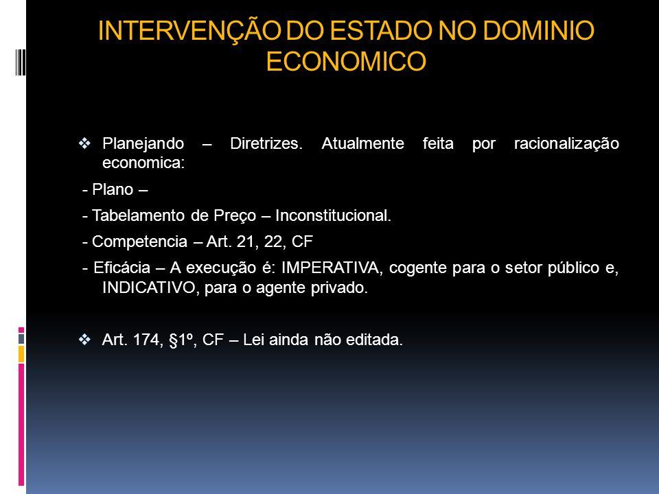INTERVENÇÃO DO ESTADO NO DOMINIO ECONOMICO Planejando – Diretrizes. Atualmente feita por racionalização economica: - Plano – - Tabelamento de Preço –