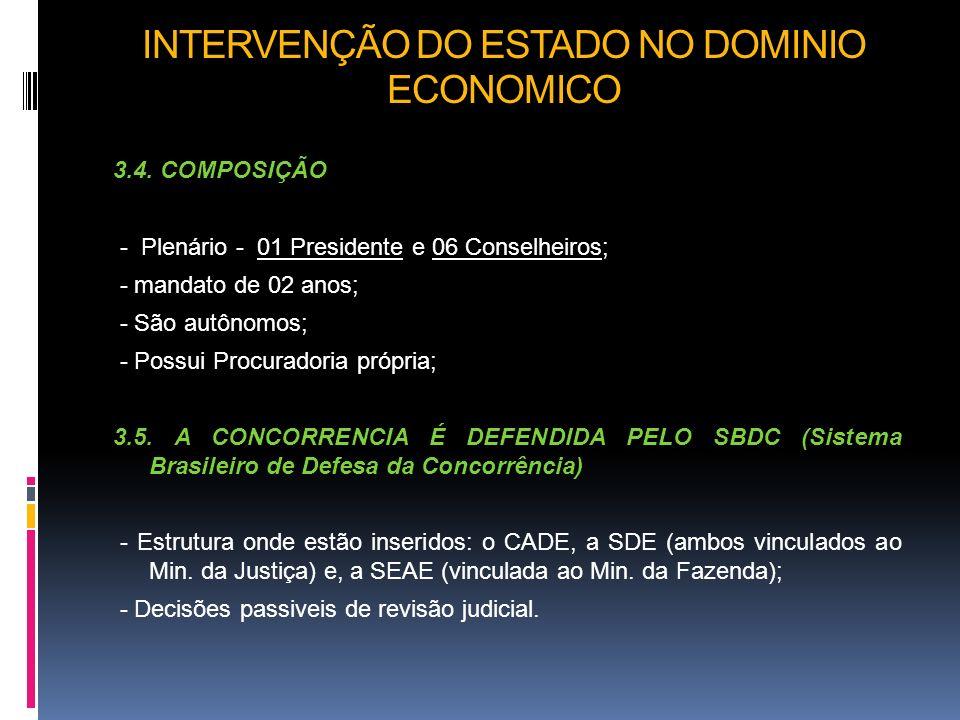 INTERVENÇÃO DO ESTADO NO DOMINIO ECONOMICO 3.4. COMPOSIÇÃO - Plenário - 01 Presidente e 06 Conselheiros; - mandato de 02 anos; - São autônomos; - Poss