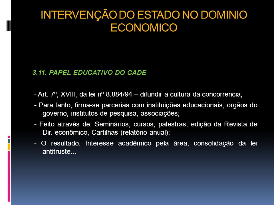 INTERVENÇÃO DO ESTADO NO DOMINIO ECONOMICO 3.11. PAPEL EDUCATIVO DO CADE - Art. 7º, XVIII, da lei nº 8.884/94 – difundir a cultura da concorrencia; -