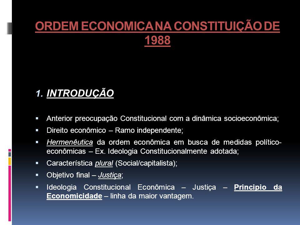 ORDEM ECONOMICA NA CONSTITUIÇÃO DE 1988 1. INTRODUÇÃO Anterior preocupação Constitucional com a dinâmica socioeconômica; Direito econômico – Ramo inde