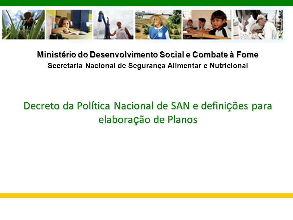 Ministério do Desenvolvimento Social e Combate à Fome Secretaria Nacional de Segurança Alimentar e Nutricional Decreto da Pol í tica Nacional de SAN e
