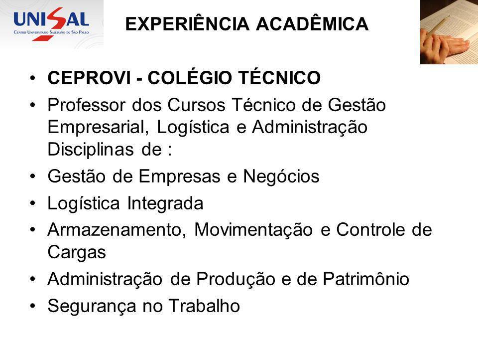 EXPERIÊNCIA ACADÊMICA CEPROVI - COLÉGIO TÉCNICO Professor dos Cursos Técnico de Gestão Empresarial, Logística e Administração Disciplinas de : Gestão