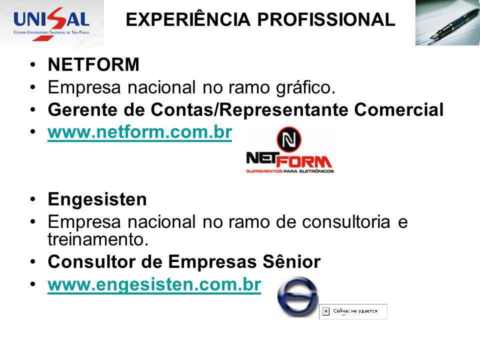 EXPERIÊNCIA PROFISSIONAL NETFORM Empresa nacional no ramo gráfico. Gerente de Contas/Representante Comercial www.netform.com.br Engesisten Empresa nac