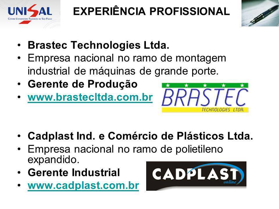 EXPERIÊNCIA PROFISSIONAL Brastec Technologies Ltda. Empresa nacional no ramo de montagem industrial de máquinas de grande porte. Gerente de Produção w