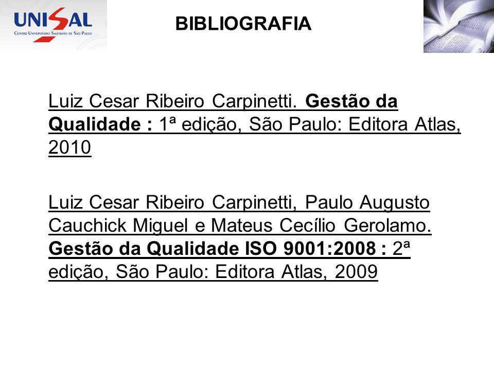 BIBLIOGRAFIA Luiz Cesar Ribeiro Carpinetti. Gestão da Qualidade : 1ª edição, São Paulo: Editora Atlas, 2010 Luiz Cesar Ribeiro Carpinetti, Paulo Augus