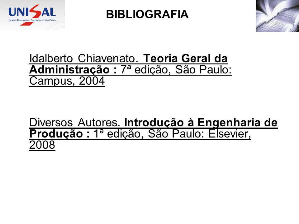 BIBLIOGRAFIA Idalberto Chiavenato. Teoria Geral da Administração : 7ª edição, São Paulo: Campus, 2004 Diversos Autores. Introdução à Engenharia de Pro