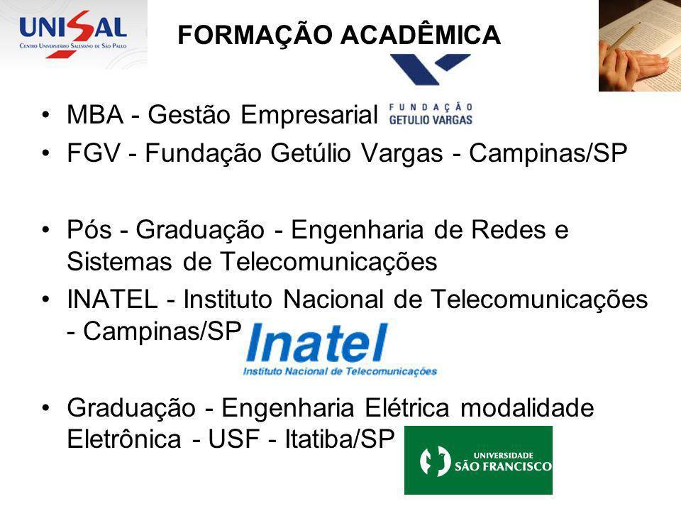 FORMAÇÃO ACADÊMICA MBA - Gestão Empresarial FGV - Fundação Getúlio Vargas - Campinas/SP Pós - Graduação - Engenharia de Redes e Sistemas de Telecomuni