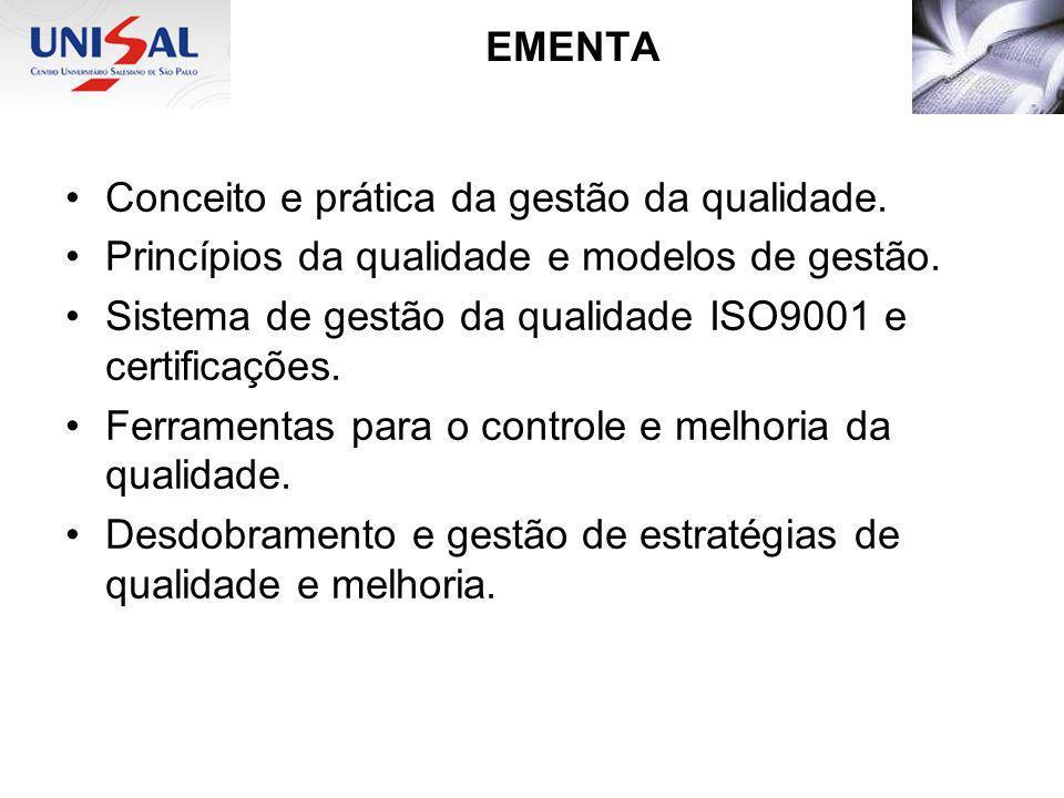 EMENTA Conceito e prática da gestão da qualidade. Princípios da qualidade e modelos de gestão. Sistema de gestão da qualidade ISO9001 e certificações.