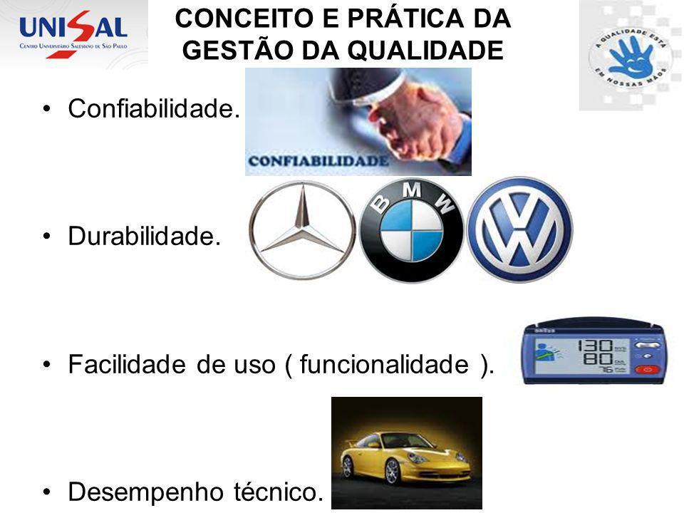 CONCEITO E PRÁTICA DA GESTÃO DA QUALIDADE Confiabilidade. Durabilidade. Facilidade de uso ( funcionalidade ). Desempenho técnico.