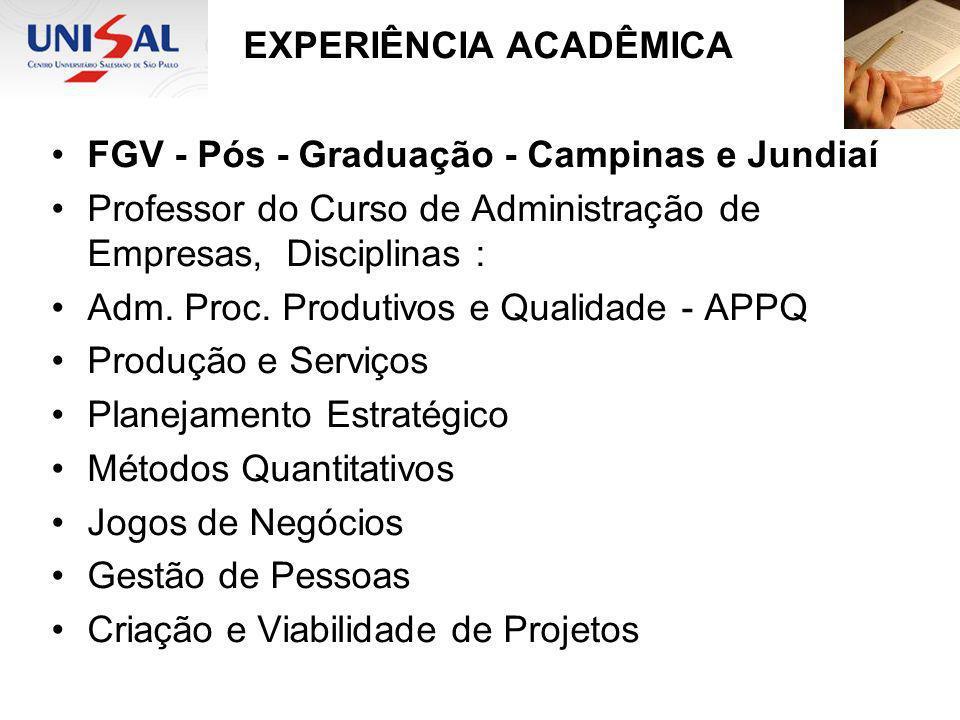 EXPERIÊNCIA ACADÊMICA FGV - Pós - Graduação - Campinas e Jundiaí Professor do Curso de Administração de Empresas, Disciplinas : Adm. Proc. Produtivos