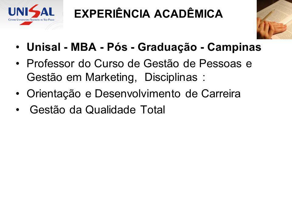 EXPERIÊNCIA ACADÊMICA Unisal - MBA - Pós - Graduação - Campinas Professor do Curso de Gestão de Pessoas e Gestão em Marketing, Disciplinas : Orientaçã